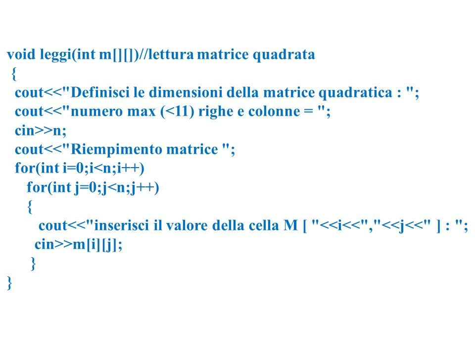 void leggi(int m[][])//lettura matrice quadrata